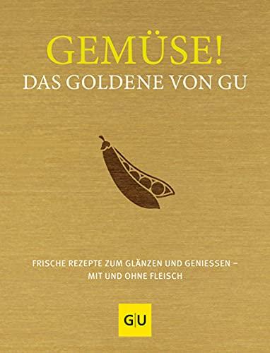 Gemüse! Das Goldene von GU: Frische Rezepte zum Glänzen und Genießen – mit und ohne Fleisch (GU Grundkochbücher)