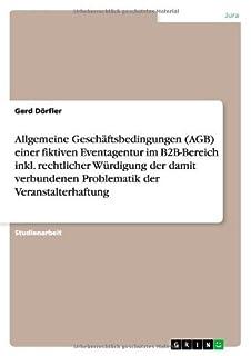 scheda allgemeine geschäftsbedingungen (agb) einer fiktiven eventagentur im b2b-bereich inkl. rechtlicher würdigung der damit verbundenen problematik der veranstalterhaftung (german edition)