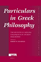 Particulars in Greek Philosophy: The Seventh S.V. Keeling Colloquium in Ancient Philosophy (Philosophia Antiqua)