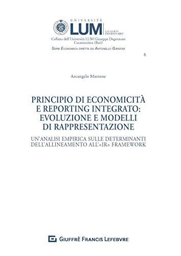 Principio di economicità e reporting integrato: evoluzione e modelli di rappresentazione. Un analisi empirica sulle determinanti dell allineamento all IR Framework