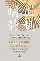 Clear Serenity, Quiet Insight: T'ien-t'ai Chih-i's Mo-ho Chih-kuan (Nanzan Library of Asian Religion and Culture)