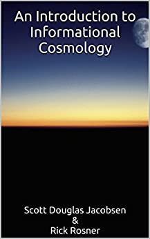 An Introduction to Informational Cosmology [Casual] by [Scott Jacobsen, Rick Rosner]
