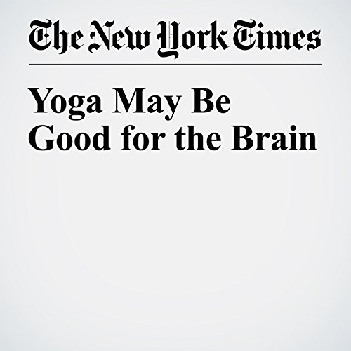 Yoga May Be Good for the Brain audiobook cover art