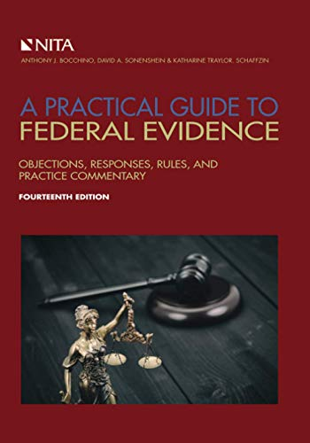 Compare Textbook Prices for A Practical Guide to Federal Evidence: Objections, Responses, Rules, and Practice Commentary NITA 14 Edition ISBN 9781601569240 by Sonenshein, David A.
