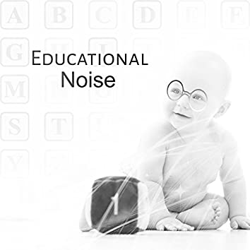 Educational Noise – Music for Baby, Growing Brain, Clearer Mind Your Baby, Instrumental Songs, Better IQ Kid
