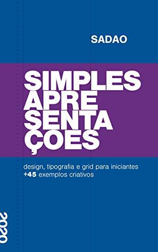 SIMPLES APRESENTAÇÕES: design, tipografia e grid para iniciantes + 45 exemplos criativos