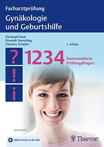 Facharztprüfung Gynäkologie und Geburtshilfe: 1234 kommentierte Prüfungsfragen