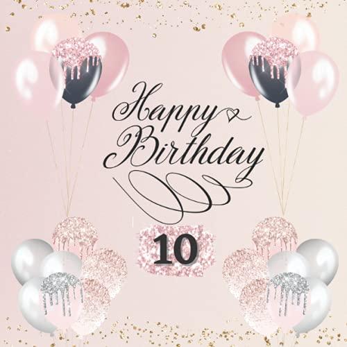 Happy Birthday 10 Jahre Mädchen - Gästebuch 10. Geburtstag Mädchen: Gästebuch zum 10....