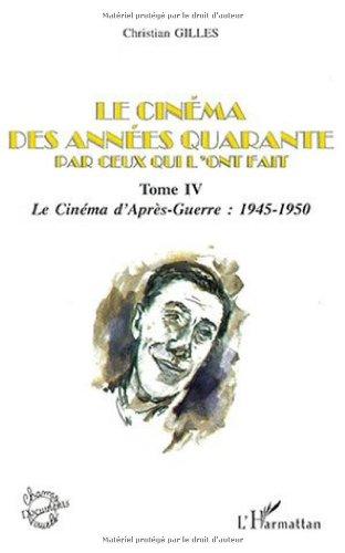 Le cinema des annees quarante par ceux qui l'ont fait tome 4. le cinema de: Tome IV : Le cinéma d'Après-Guerre : 1945-1950 (Champs Visuels Doc.)