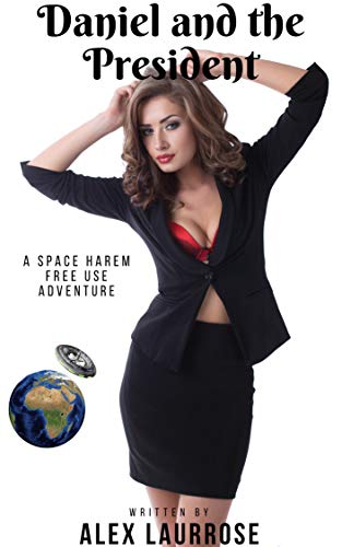 Daniel and the President: A Space Harem Free Use Adventure (ESS Harmony Book 3)