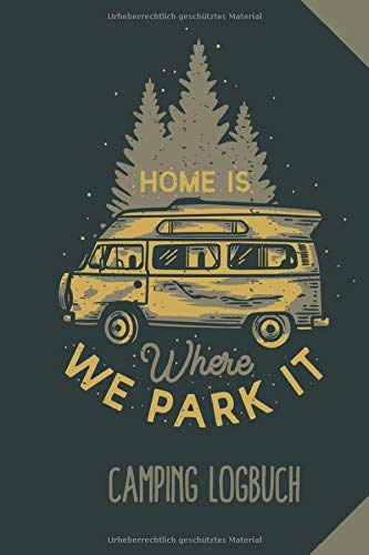HOME IS WHERE WE PARK IT CAMPING LOGBUCH: Camping Logbuch punktiert für Reisen mit Camper, Van, Wohnwagen oder Wohnmobil zum Eintragen | Reisetagebuch | Vanlife Zubehör | Wohnmobil Geschenk