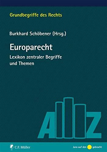 Europarecht: Lexikon zentraler Begriffe und Themen (Grundbegriffe des Rechts)