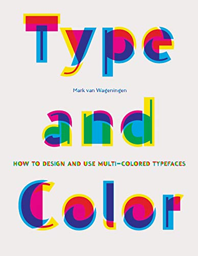 Type and Color: How to Design and Use Multicolored Typefaces (step-by-step guide to designing typefaces with multiple colors, essential new graphic design and typography book)