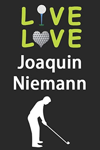 Live Love Joaquin Niemann Journal: Funny Cute Gift For Joaquin Niemann Lovers   I Heart Joaquin Niemann Golf Notebook: Blank Lined Journals - 120 Pages - 6 x 9 Inch - Composition Book