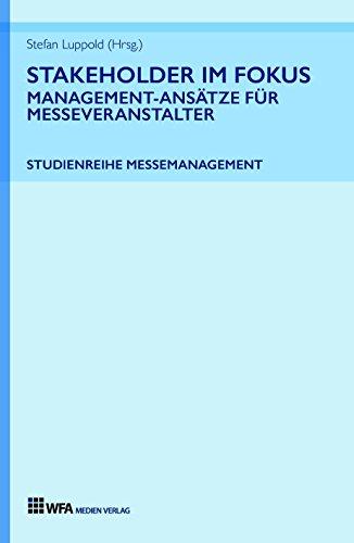 Stakeholder im Fokus: Management-Ansätze für Messeveranstalter: Studienreihe Messemanagement: Band 1