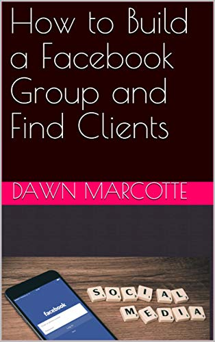 How to Build a Facebook Group and Find Clients (English Edition)