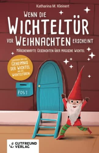 Wenn die Wichteltür vor Weihnachten erscheint: Märchenhafte Geschichten über magische Wichtel (Kinderbuch über das Geheimnis der Wichtel und der Wichteltüren)