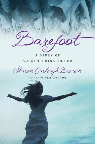 Barefoot: A Story of Surrendering to God (Sensible Shoes)