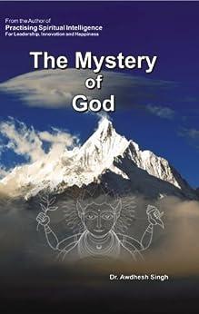 The Mystery of God by [Awdhesh Singh, Dinesh Singh]