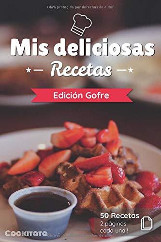 Mis deliciosas Recetas - Edición Gofre: Libro de recetas para ser completado y personalizado   50 recetas   2 páginas cada una