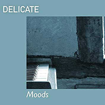 # Delicate Moods