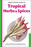 Handy Pocket Guide to Tropical Herbs & Spices: Clear Identification Photos and Explanatory Text for the 35 Most Common Herbs & Spices found in Asia (Handy Pocket Guides)