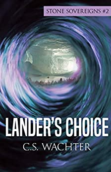 Lander's Choice (Stone Sovereigns Book 2) by [C. S. Wachter]
