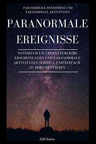 Dein Buch um Paranormale Ereignisse zu dokumentieren: Das perfekte Geschenk für Parapsychologie-Enthusiasten! Dieses paranormale Aktivitäten Buch ist ... Untersuchungen wie Aktivitäten ...