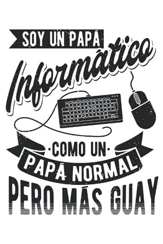 Soy Un Papá Informático Como Un Papá Normal Pero Más Guay: Cuaderno Rayas | Libreta Notas | Un regalo divertido para los padres que trabajan como informáticos