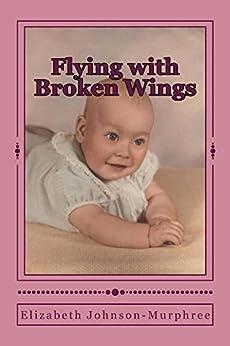 Flying with Broken Wings by [Elizabeth Johnson-Murphree]