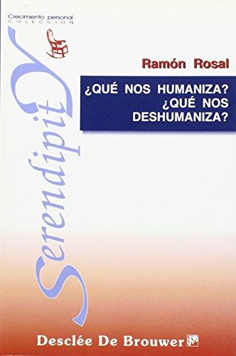 ¿Qué nos humaniza? ¿qué nos deshumaniza? (Serendipity)