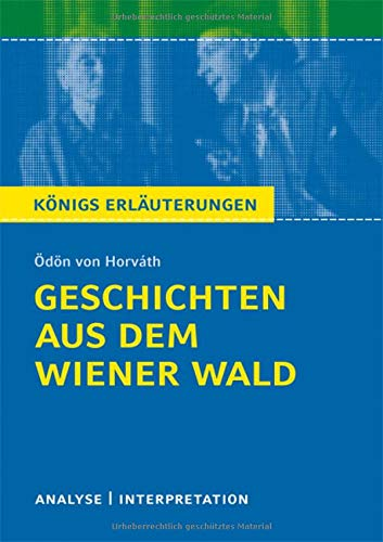 Geschichten aus dem Wiener Wald von Ödön von Horváth.: Textanalyse und Interpretation mit ausführlicher Inhaltsangabe und Abituraufgaben mit Lösungen. (Königs Erläuterungen).