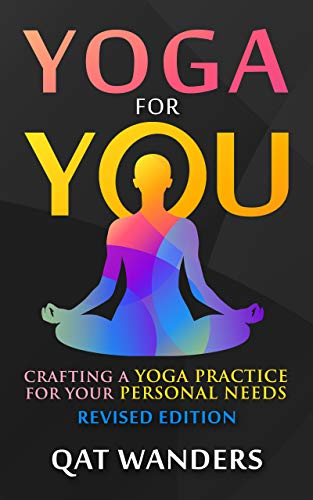 Amazon Com Yoga For You Crafting A Yoga Practice For Your Personal Needs Ebook Wanders Qat Kindle Store