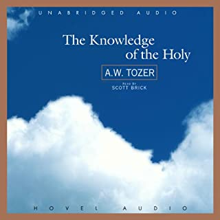 The Knowledge of the Holy                   By:                                                                                                                                 A. W. Tozer                               Narrated by:                                                                                                                                 Scott Brick                      Length: 5 hrs and 2 mins     19 ratings     Overall 4.7