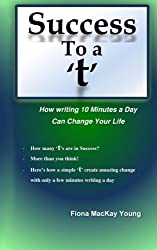 "Success to a ""t"" - How writing 10 minutes a day can change your life"