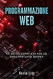 PROGRAMMAZIONE WEB: La guida completa per lo sviluppo lato server. Include PHP, MySQL e NodeJS