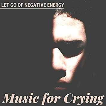Music for Crying: 20 Songs to Let Go of Negative Energy