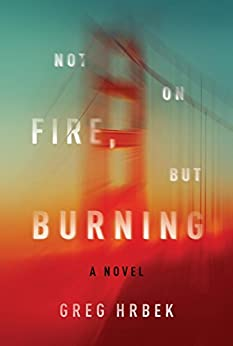 Not on Fire, but Burning: A Novel by [Greg Hrbek]
