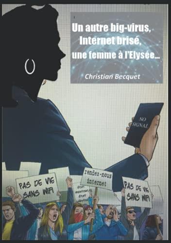 Un autre big-virus, Internet brisé, une femme à l'Eysée...