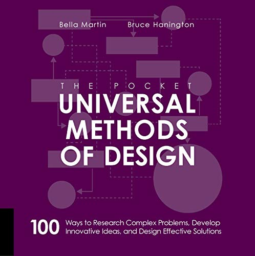 Hanington, B: Pocket Universal Methods of Design: 100 Ways to Research Complex Problems, Develop Innovative Ideas and Design Effective Solutions