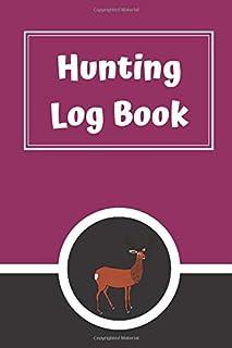Hunting Log Book: Hunting Journal Log Book Notebook | Record Hunts For Deer Wild Boar Pheasant Rabbits Turkeys Ducks Fox and more Species