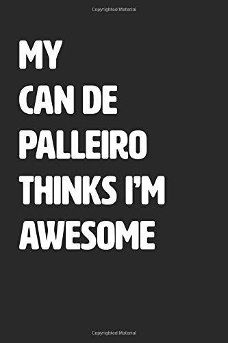 My Can De Palleiro Thinks I'm Awesome: Blank Lined Journal / Notebook