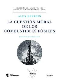 La cuestión moral de los combustibles fósiles par Alex Epstein