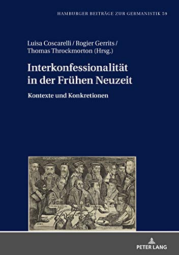 Interkonfessionalitaet in der Fruehen Neuzeit: Kontexte und Konkretionen (Hamburger Beitraege zur Germanistik 59)