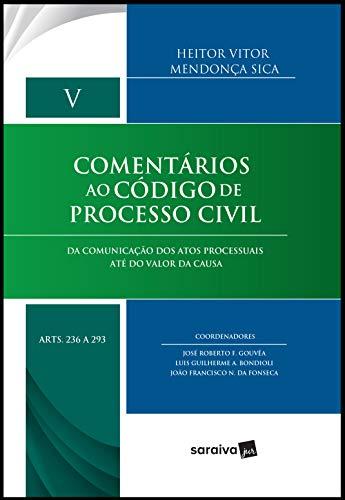 Comentários ao código de processo civil - Volume V: Da comunicação dos atos processuais até do valor da causa - Arts. 236 a 293