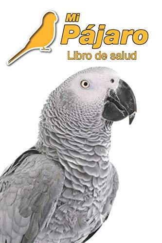 Mi Pájaro Libro de salud: Loro yaco | 109 páginas 15cm x 23cm A5 | Cuaderno para llenar | Agenda de Vacunas | Seguimiento Médico | Visitas Veterinarias | Diario de un Pájaro | Contactos