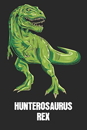 HUNTEROSAURUS REX: Hunter - T-Rex Dinosaur Notebook - Blank Ruled Personalized & Customized Name Prehistoric Tyrannosaurus Rex Notebook Journal for ... Supplies, Birthday & Christmas Gift for Men.