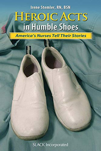 41+RCSLQbDL - Heroic Acts in Humble Shoes: America's Nurses Tell Their Stories