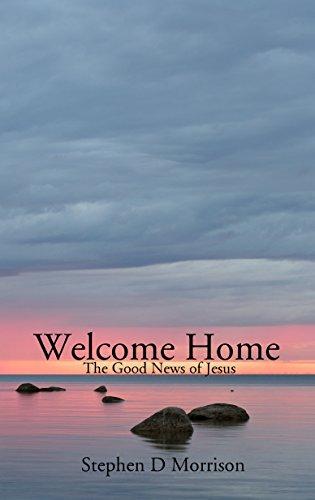 Welcome Home: The Good News of Jesus (English Edition)
