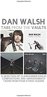 Tabs From The Vaults: A selection of clawhammer banjo compositions and arrangements taken from four studio albums.
